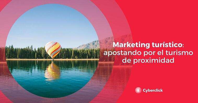 Marketing turístico: apostando por el turismo de proximidad