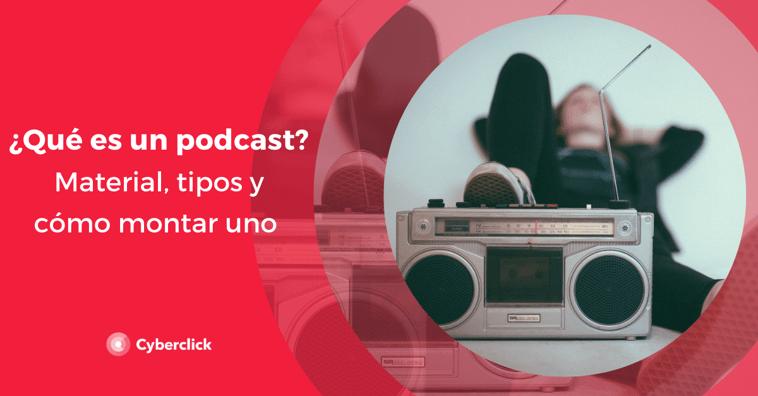 ¿Qué es un podcast? Material, tipos y cómo montar uno
