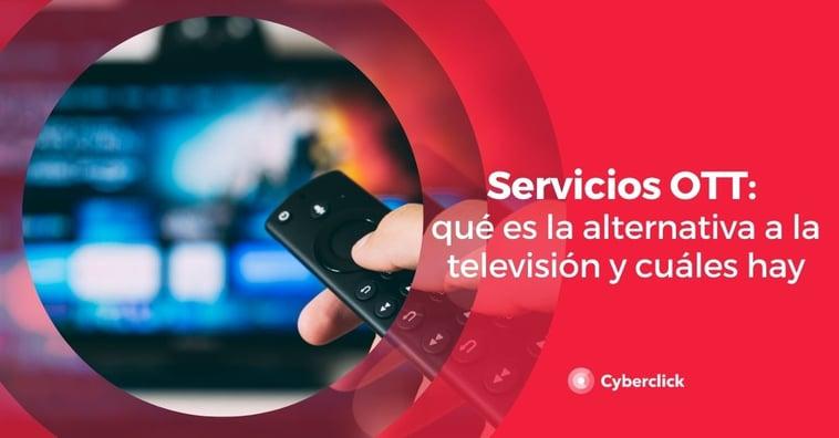 Servicios OTT: qué es la alternativa a la televisión y cuáles hay