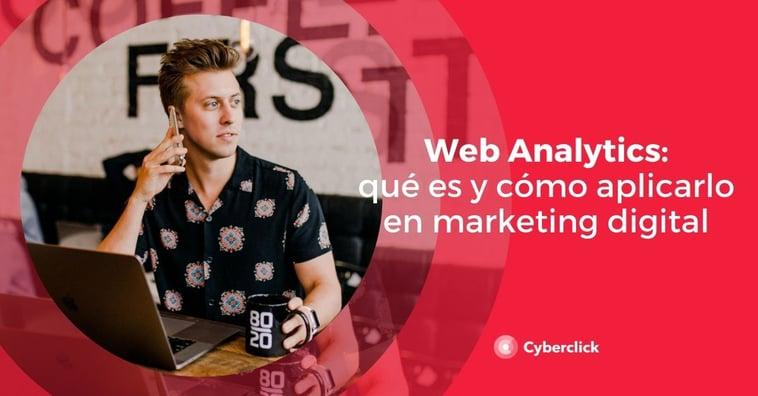 Web Analytics: ¿qué es y cómo aplicarlo en marketing?