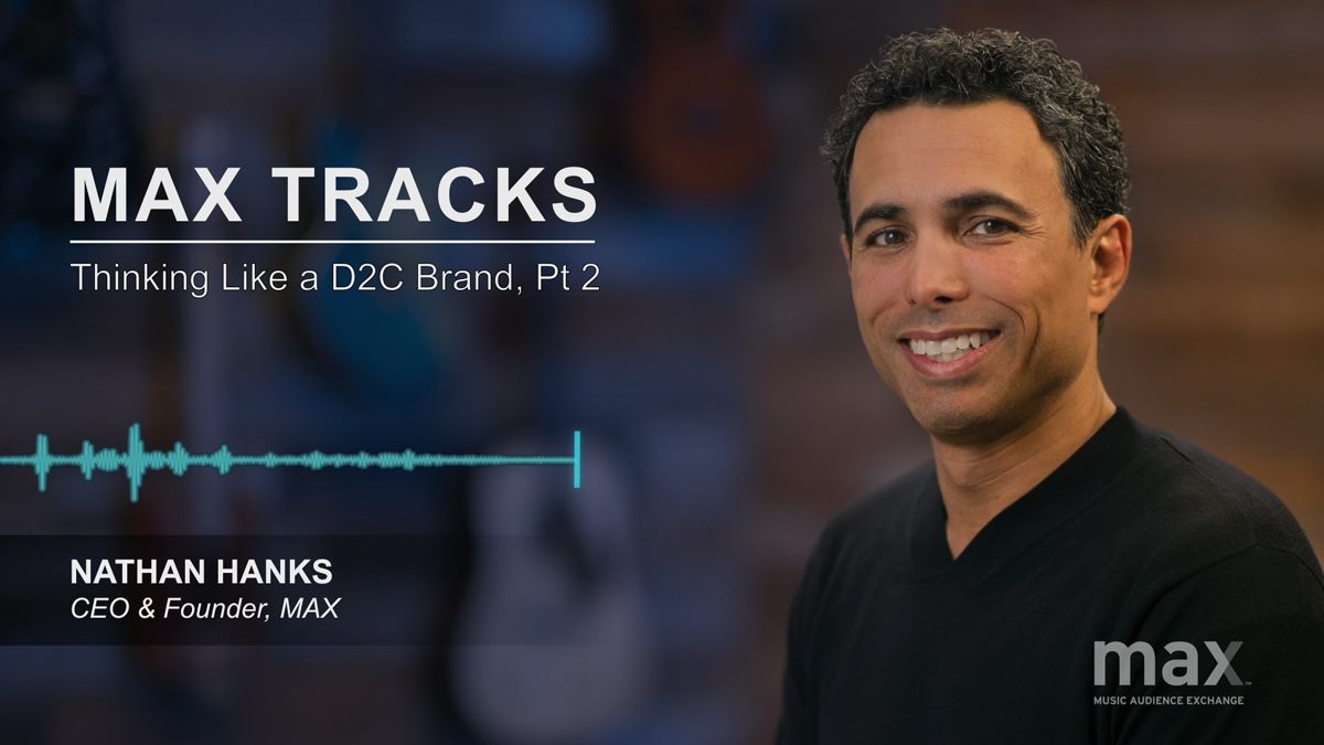 MAX Tracks: Thinking Like a D2C Brand, Part 2