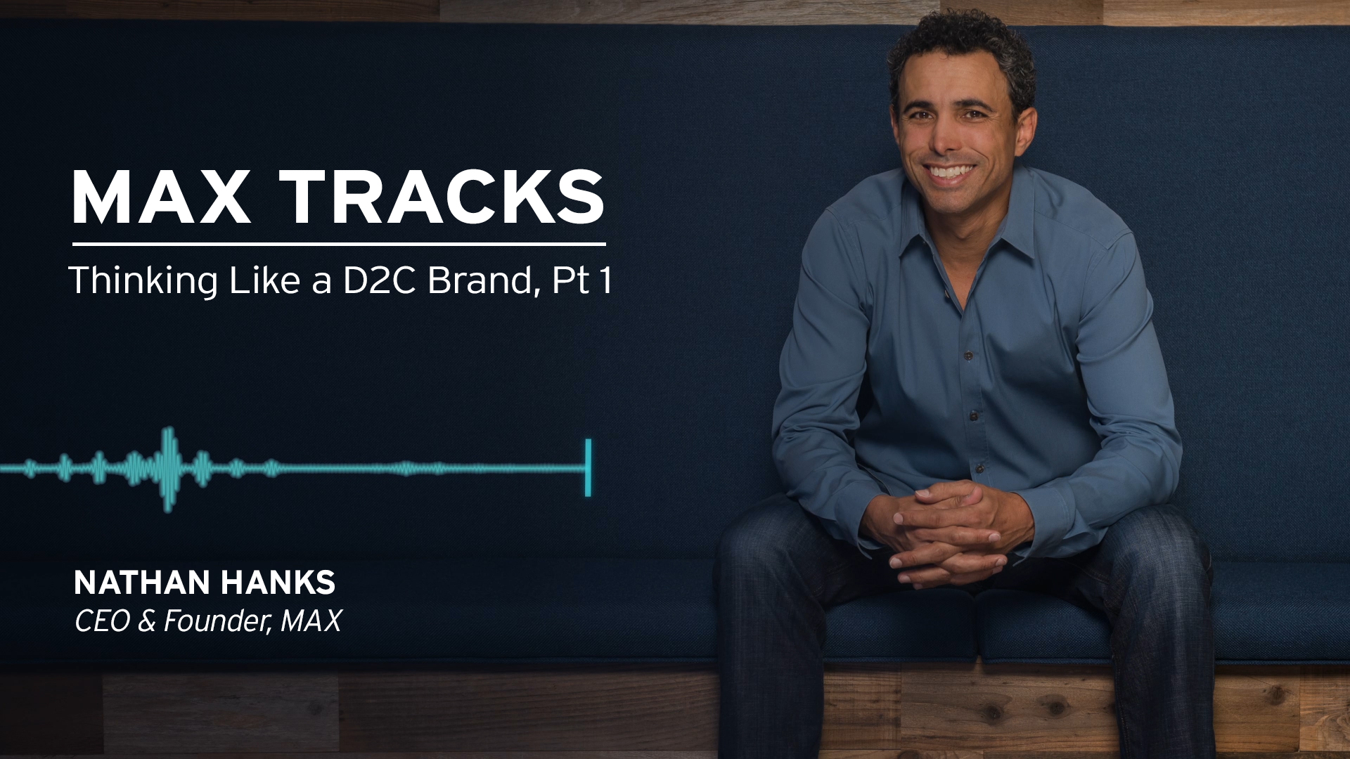 MAX Tracks: Thinking Like a D2C Brand, Part 1