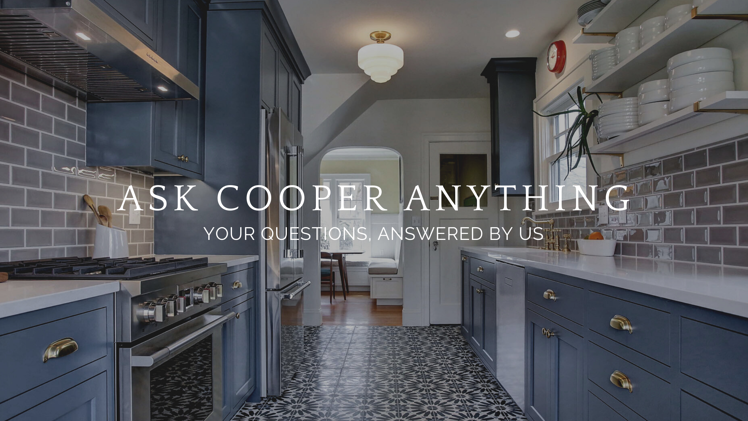Ask Cooper Anything Q&A: Your Remodeling Questions, Answered By Us! (August 2021)