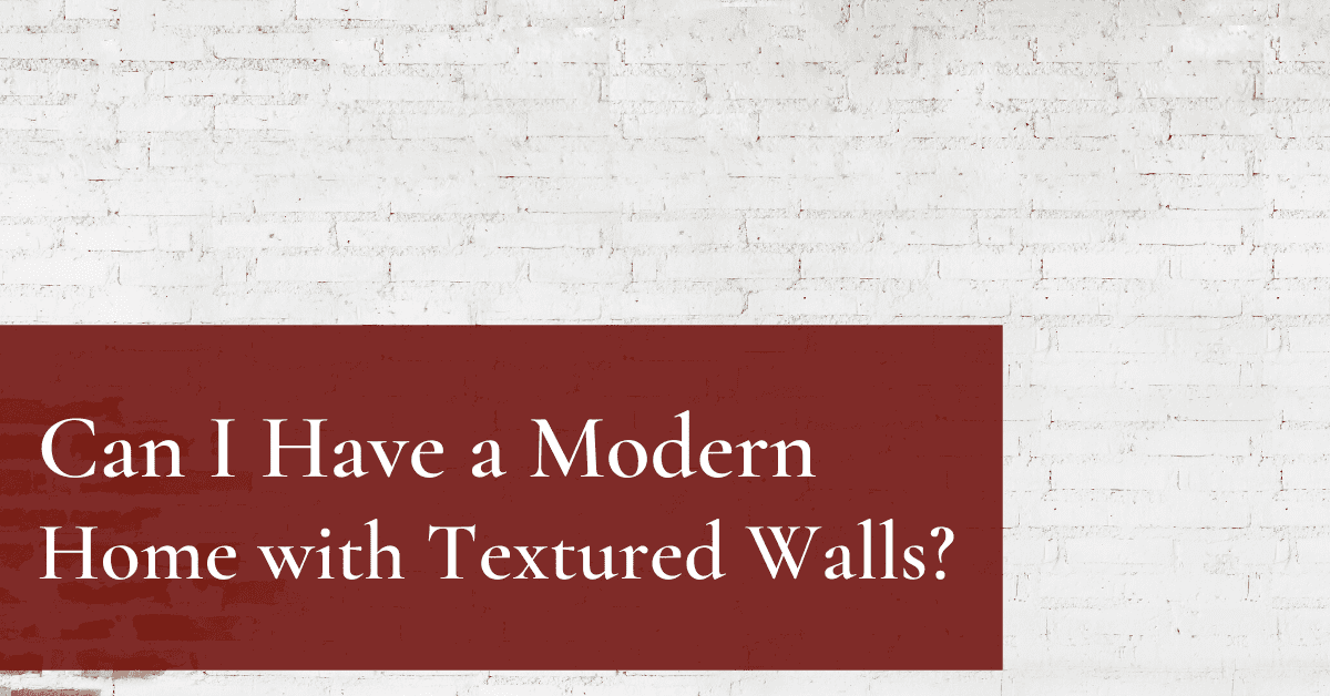 Can I Have a Modern Home with Textured Walls?
