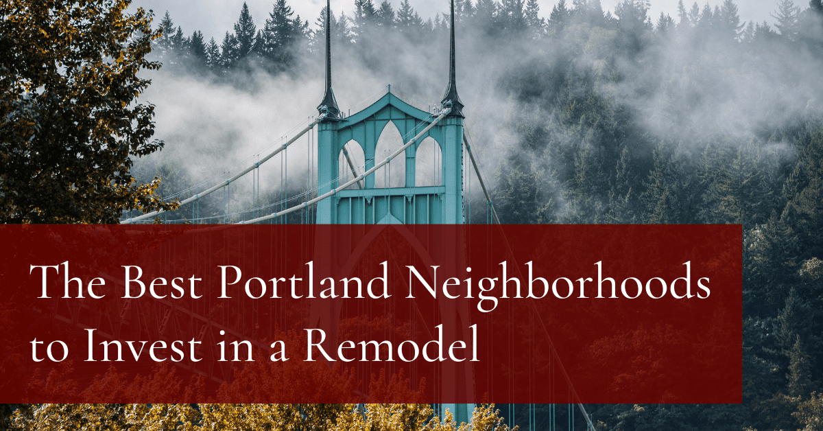 The Best Portland Neighborhoods to Invest in a Remodel