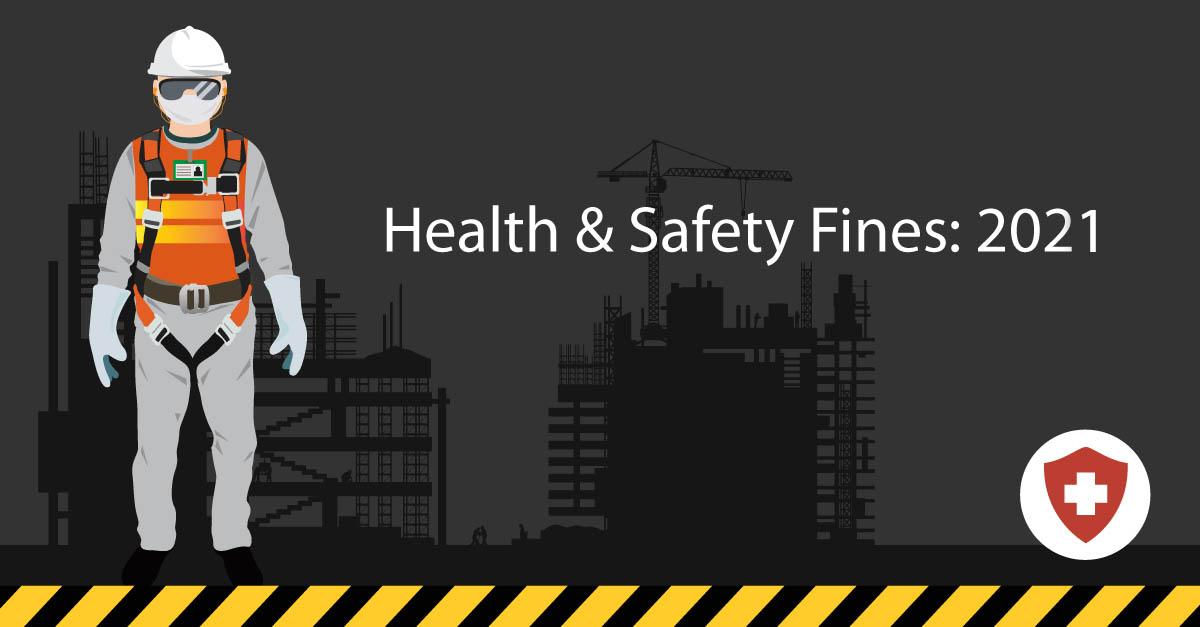 10 Highest UK Health & Safety Fines of 2021