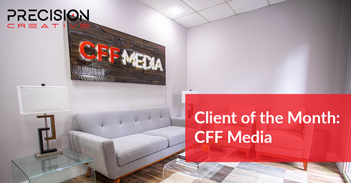 Precision Creative's Client Of The Month: CFF Media