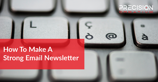 How To Make A Strong Email Newsletter