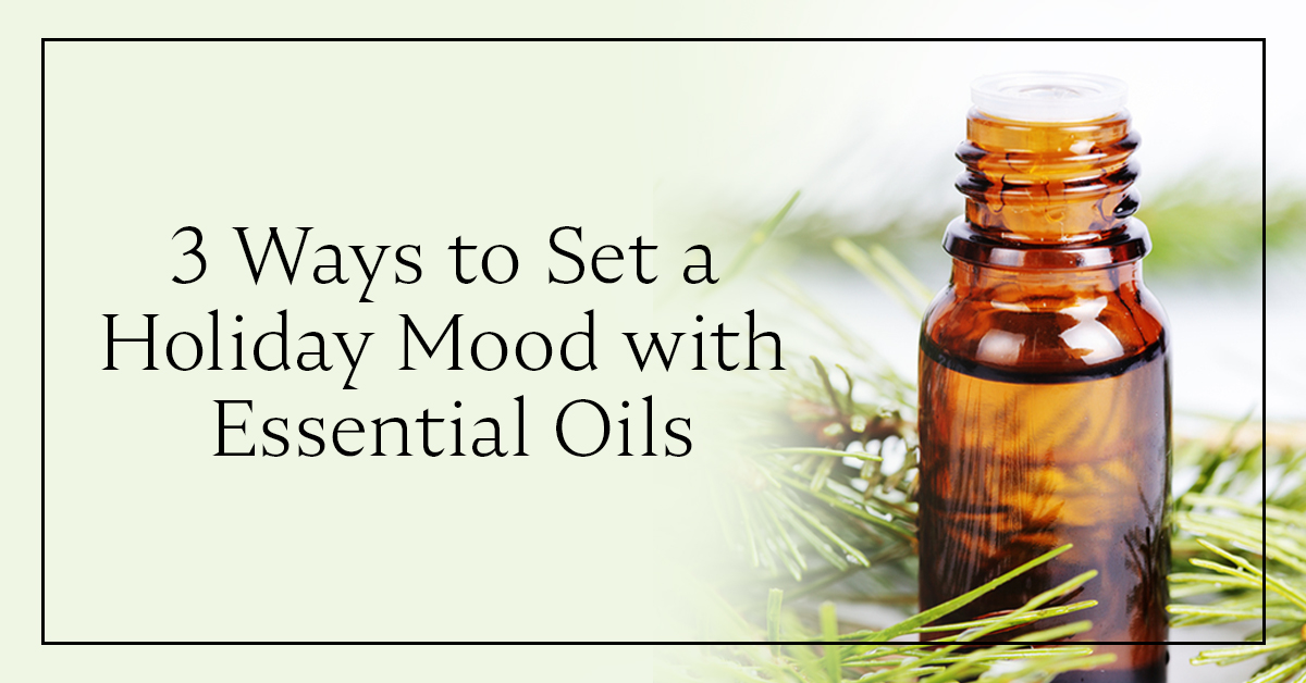3 Ways To Set A Holiday Mood With Essential Oils
