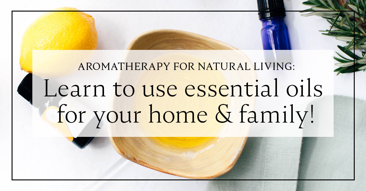 Aromatherapy For Natural Living: Learn To Use Essential Oils For Your Home Family