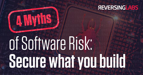 4 Myths of Software Risk: Secure what you build