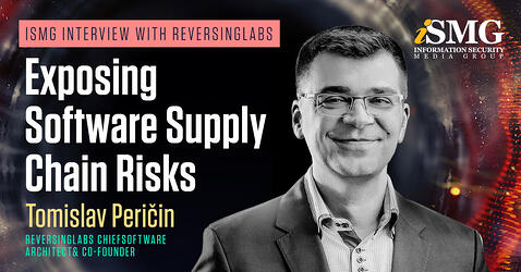 ISMG Interview with ReversingLabs: Exposing Software Supply Chain Risks