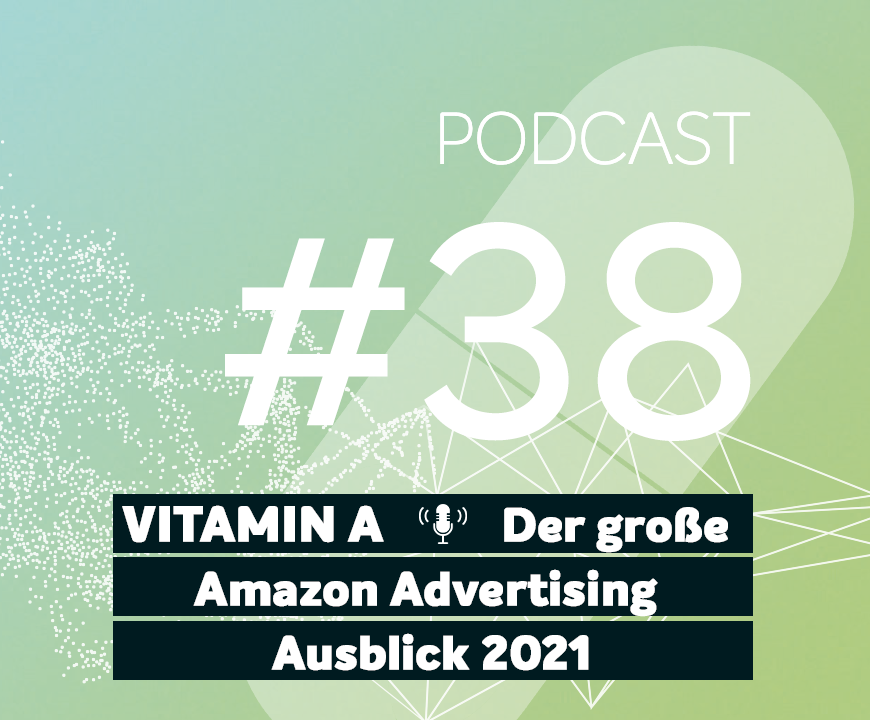 Podcast #38 | Der große Amazon Advertising Ausblick 2021