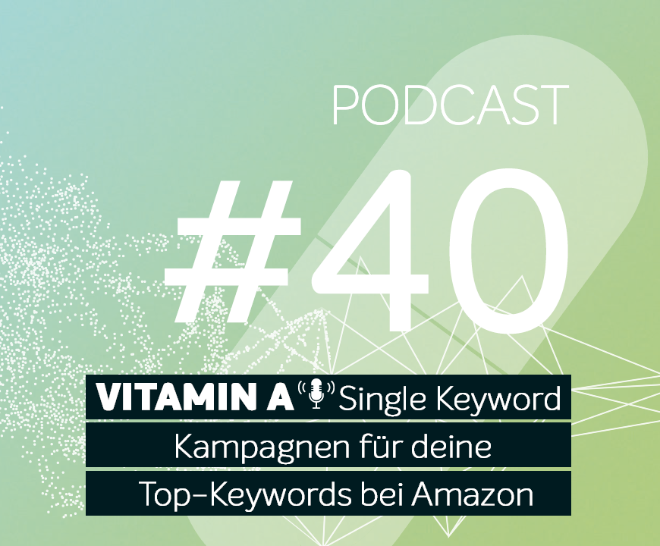 Podcast #40 | Single Keyword Kampagnen für deine Top-Keywords bei Amazon