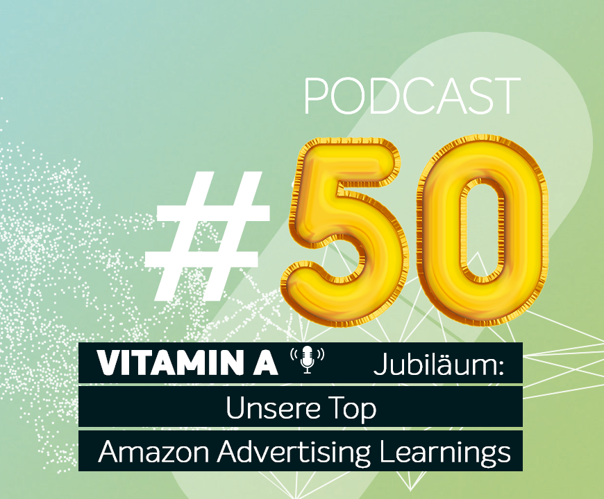 Podcast #50 | Podcast Jubiläum: Unsere Top Amazon Advertising Learnings