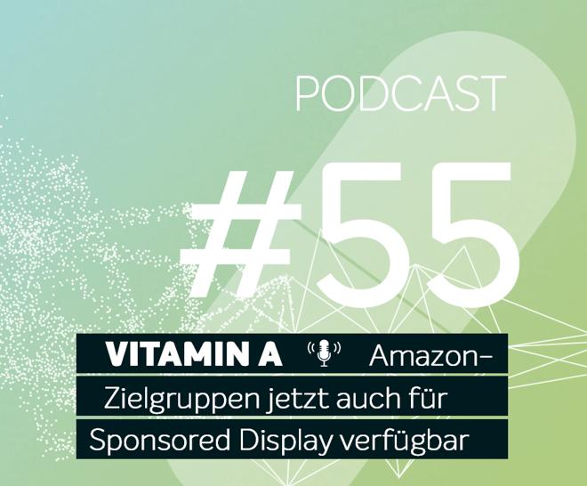 Podcast #55 | Amazon-Zielgruppen jetzt auch für Sponsored Display verfügbar