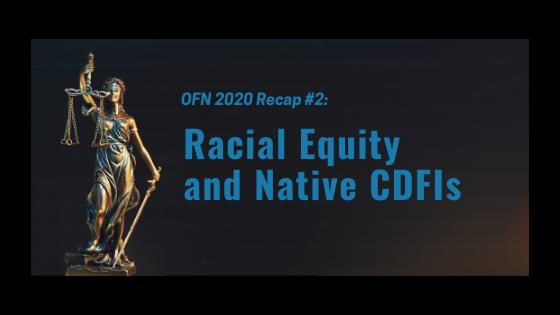 OFN 2020 Recap #2: Racial Equity and Native CDFIs