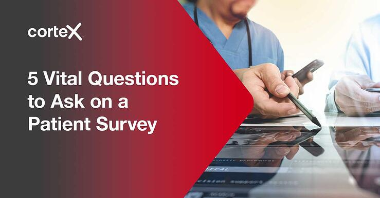5 Vital Questions to Ask on a Patient Survey