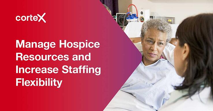 Manage Hospice Resources and Increase Staffing Flexibility