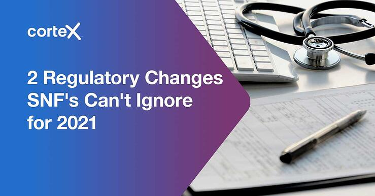 2 Regulatory Changes SNF's Can't Ignore for 2021
