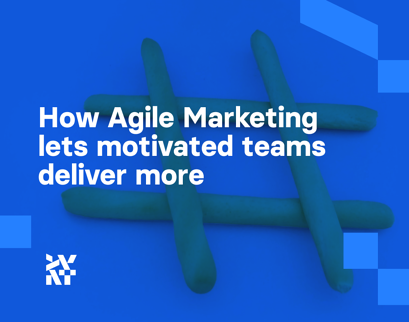 How Agile Marketing lets motivated teams deliver more
