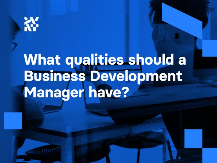 What qualities should a Business Development Manager have? | Divante