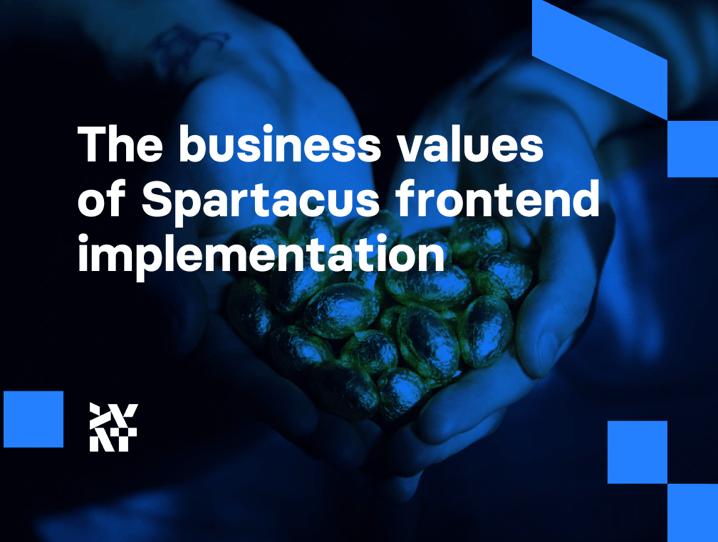 The business values of Spartacus frontend implementation | Divante