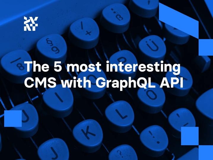 The 5 most interesting CMS with GraphQL API | Divante