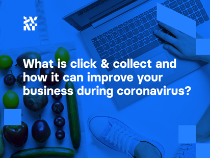 What is Click & Collect and how it can improve your business during coronavirus?