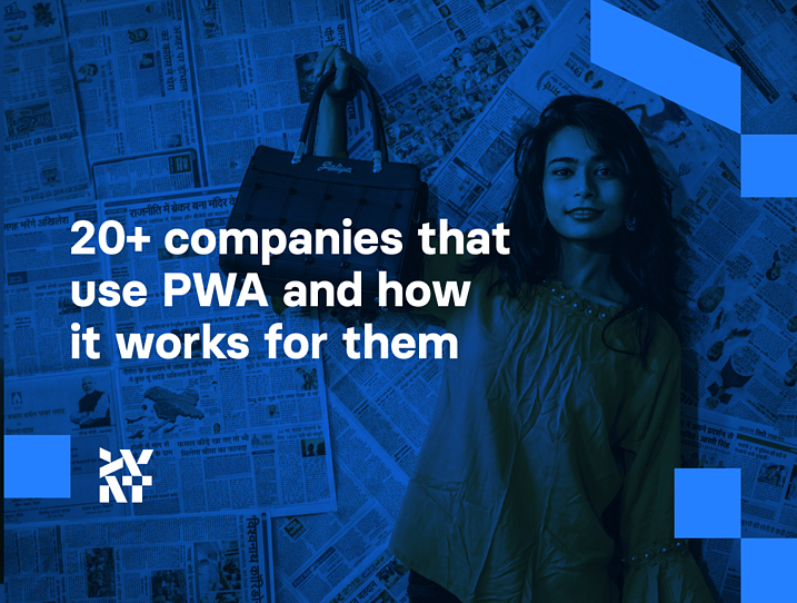 20+ companies that use PWA and how it works for them | Divante