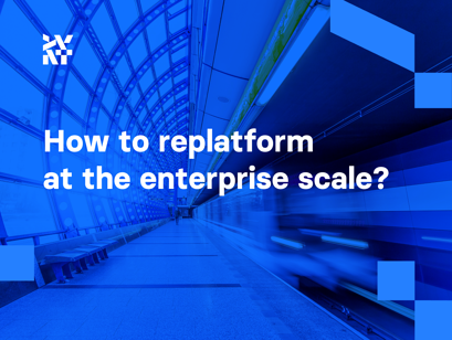How to replatform at the enterprise scale?