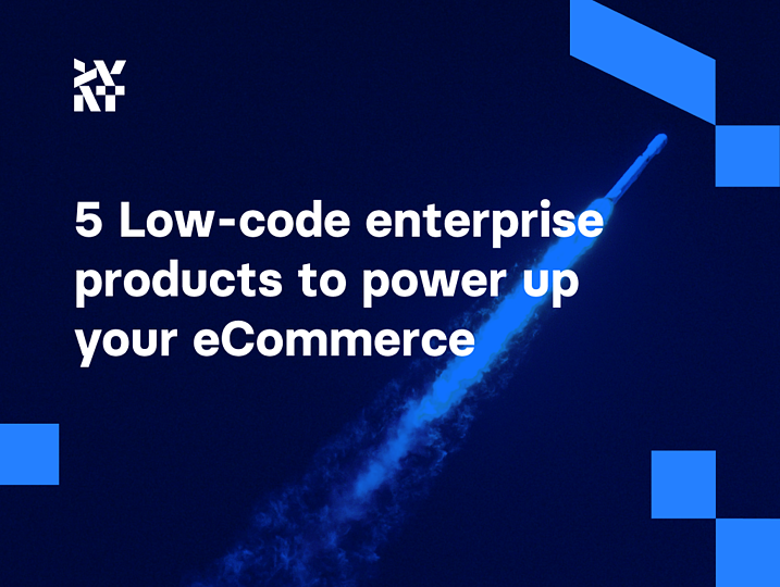 5 Low-code enterprise products to power up your eCommerce | Divante