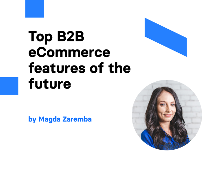 Top B2B eCommerce features of the future | Divante