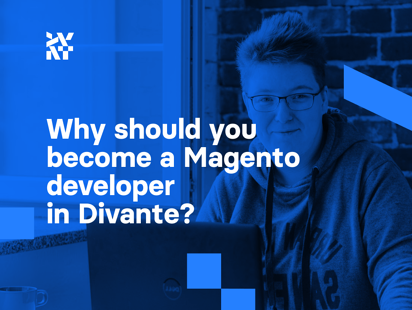 Why should you become a Magento developer at Divante?
