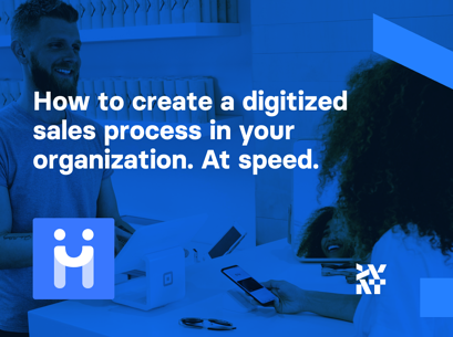 How to create a digitized sales process in your organization. At speed.