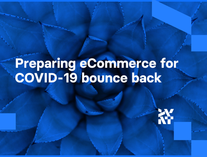 Preparing eCommerce for COVID-19 bounce back