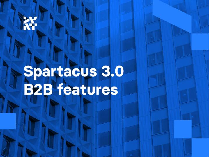 Spartacus 3.0 - B2B features | Divante