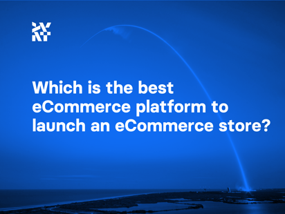 Which is the best eCommerce platform to launch an eCommerce store?