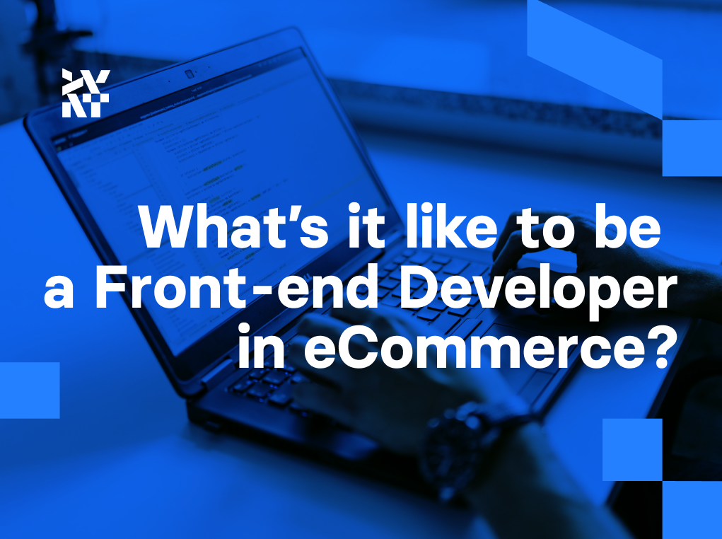 What's it like to be a front-end developer in eCommerce?