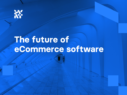 The future of eCommerce software