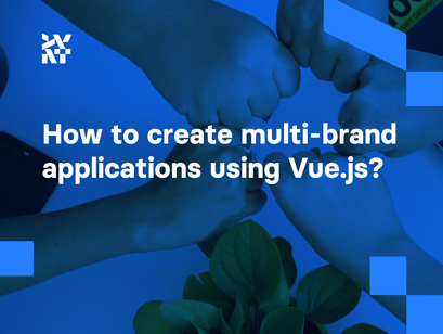 How to create multi-brand applications using Vue.js: The designer and programmer perspective