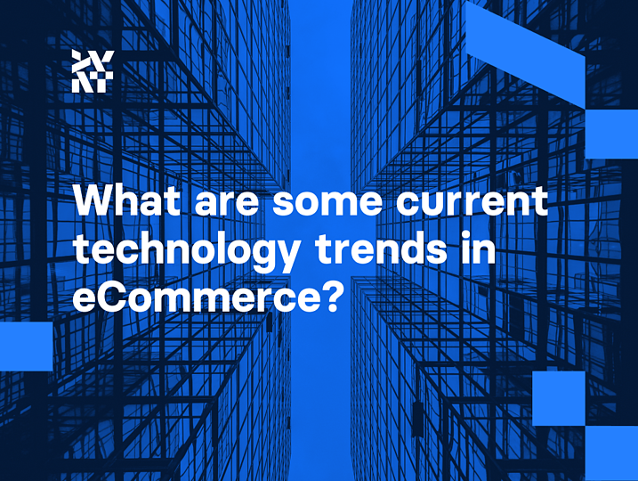 What are some current technology trends in eCommerce? | Divante