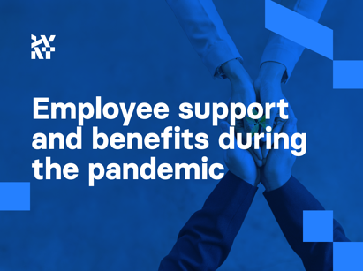 Employee support and benefits during the pandemic