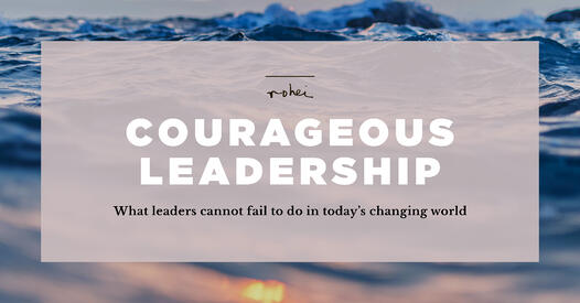 Courageous Leadership - What leaders cannot fail to do in today's changing world