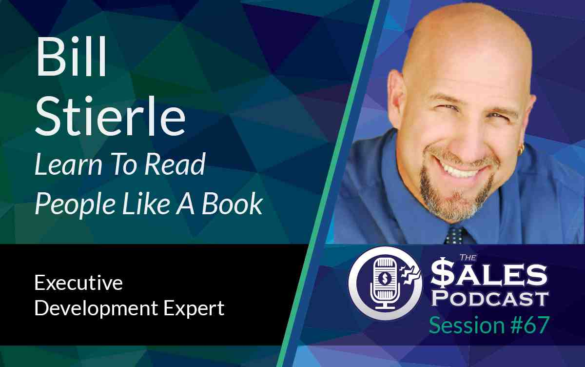 Read people like a book, Bill Stierle on The Sales Podcast