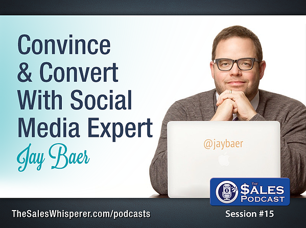 Jay Baer on The Sales Podcast number 15