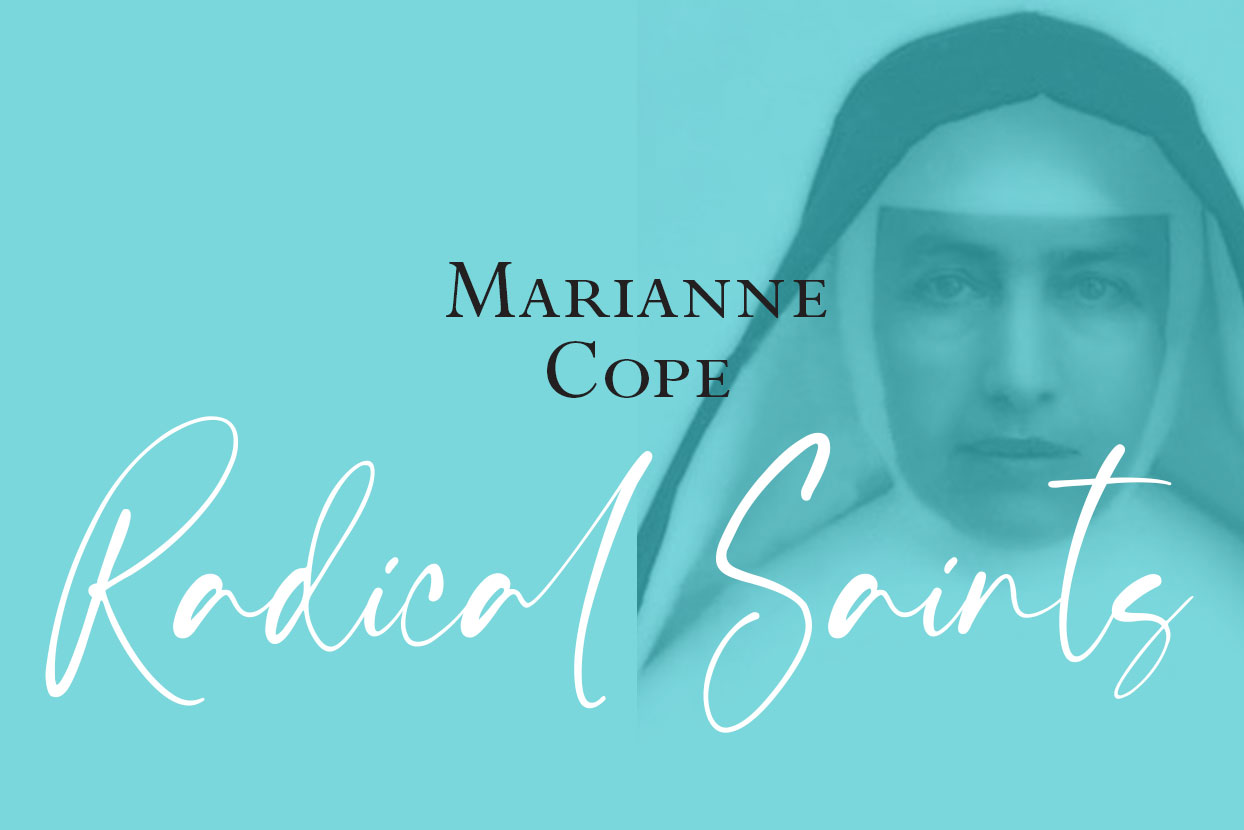 Radical Saints: Marianne Cope