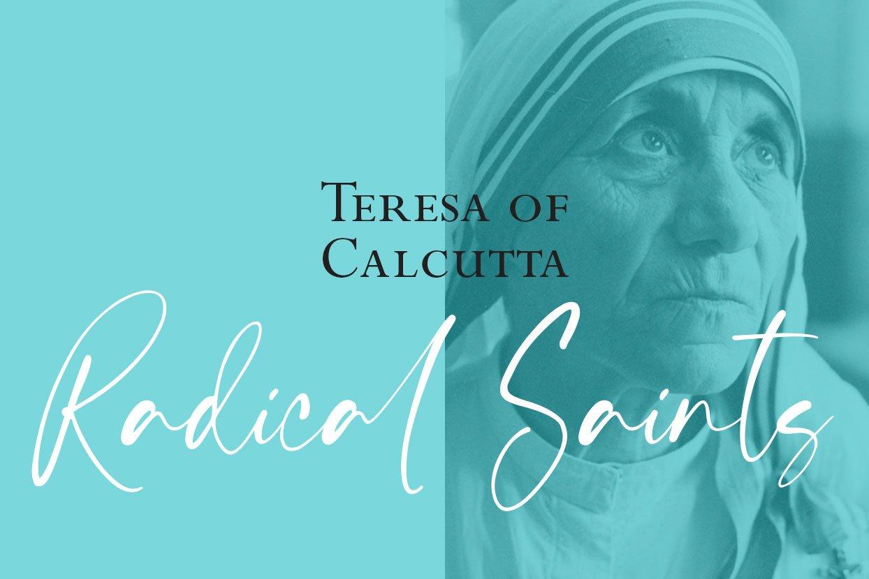 Radical Saints: Teresa of Calcutta