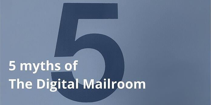 Digital mailroom, 5 myths debunked