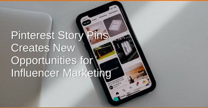 Pinterest Story Pins Creates New Opportunities for Influencer Marketing